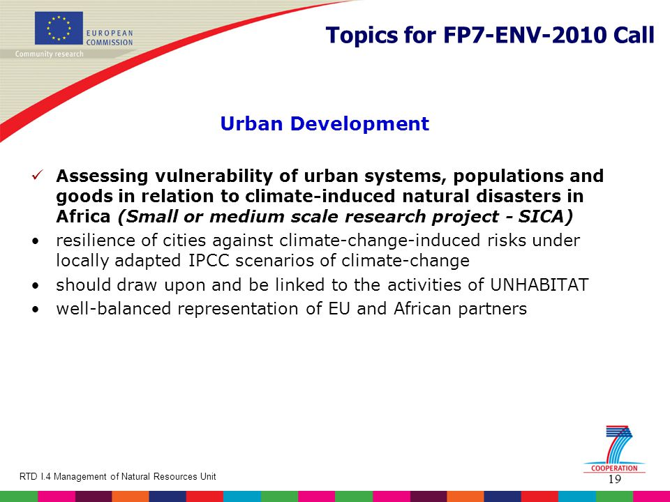 19 RTD I.4 Management of Natural Resources Unit Topics for FP7-ENV-2010 Call Urban Development Assessing vulnerability of urban systems, populations a