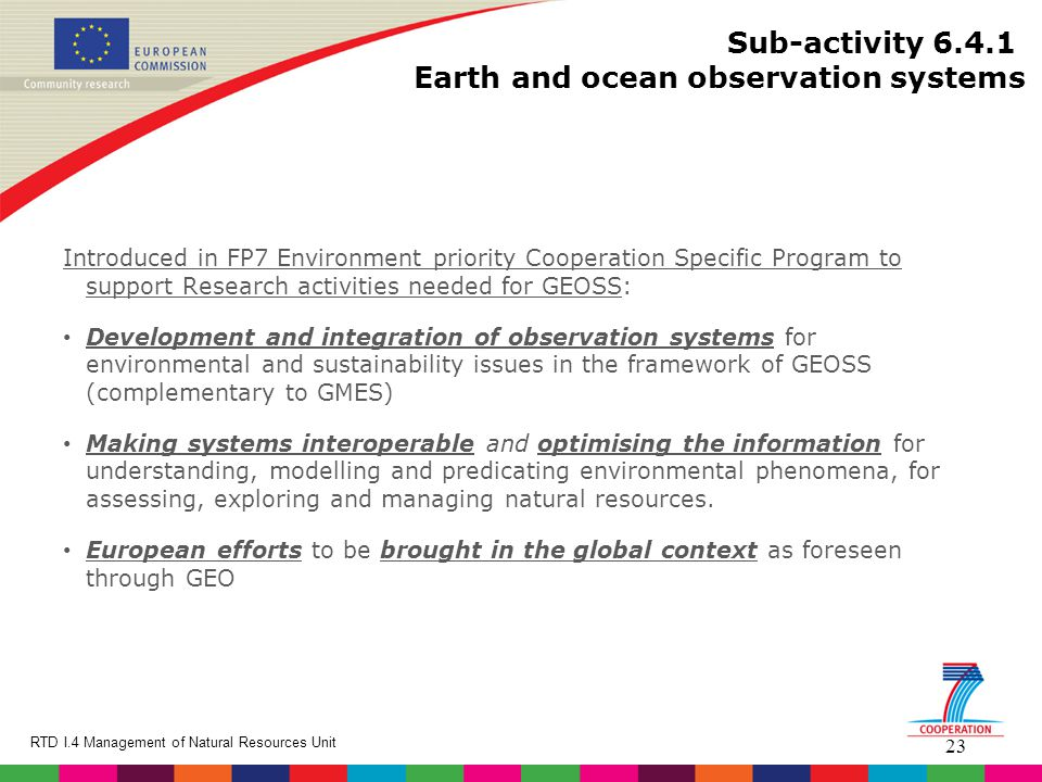 23 RTD I.4 Management of Natural Resources Unit Introduced in FP7 Environment priority Cooperation Specific Program to support Research activities nee