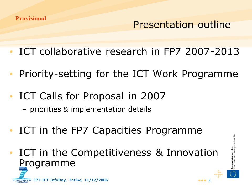 Provisional FP7-ICT-InfoDay, Torino, 11/12/2006 2 Presentation outline ICT collaborative research in FP7 2007-2013 Priority-setting for the ICT Work P