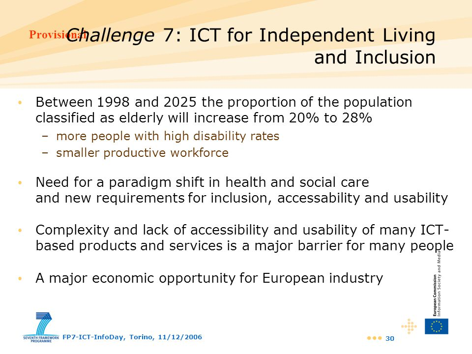 Provisional FP7-ICT-InfoDay, Torino, 11/12/2006 30 Challenge 7: ICT for Independent Living and Inclusion Between 1998 and 2025 the proportion of the p