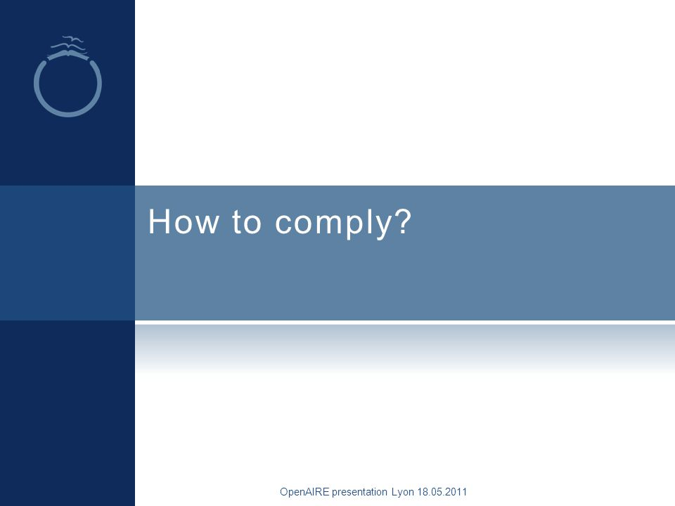 How to comply OpenAIRE presentation Lyon 18.05.2011