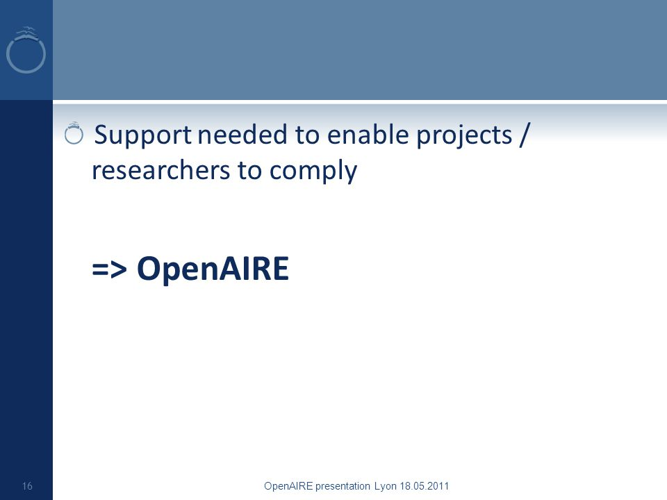 Support needed to enable projects / researchers to comply => OpenAIRE OpenAIRE presentation Lyon