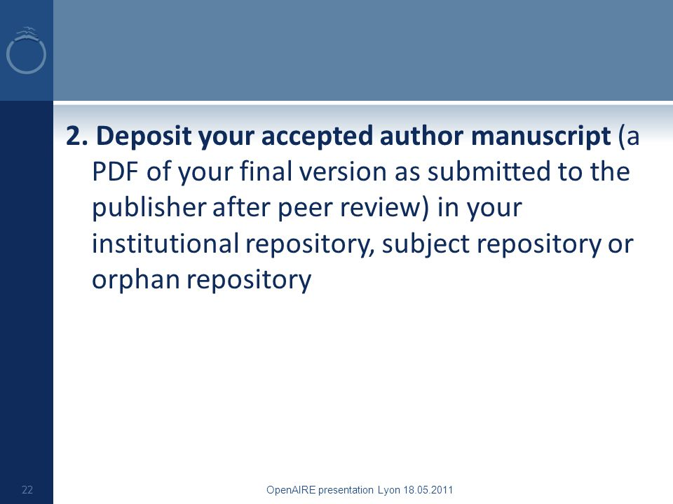 2. Deposit your accepted author manuscript (a PDF of your final version as submitted to the publisher after peer review) in your institutional reposit