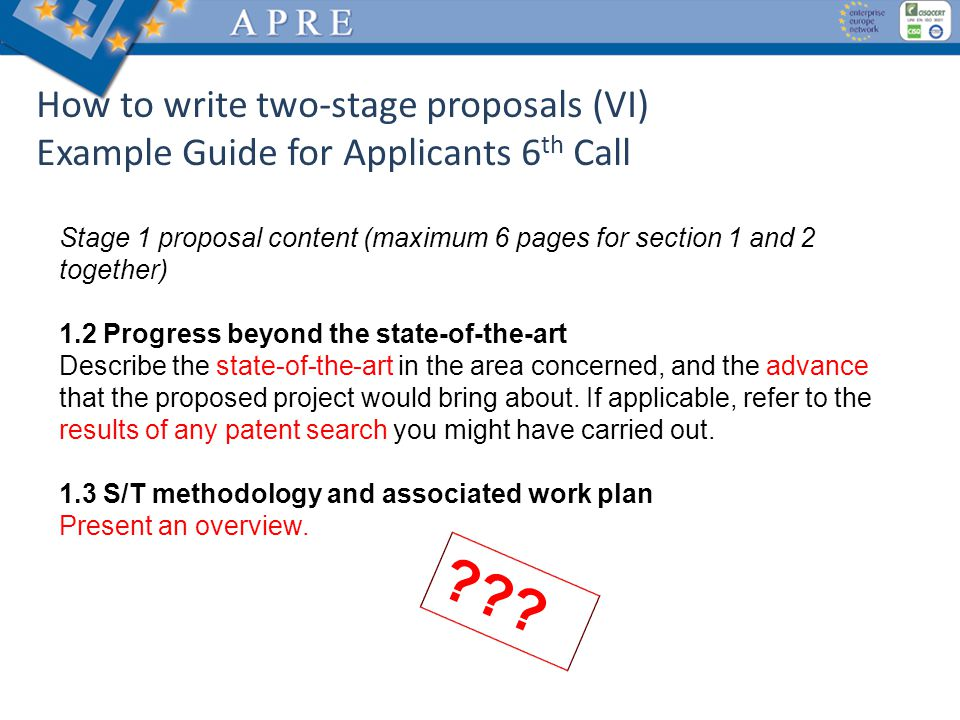 How to write two-stage proposals (VI) Example Guide for Applicants 6 th Call Stage 1 proposal content (maximum 6 pages for section 1 and 2 together) 1