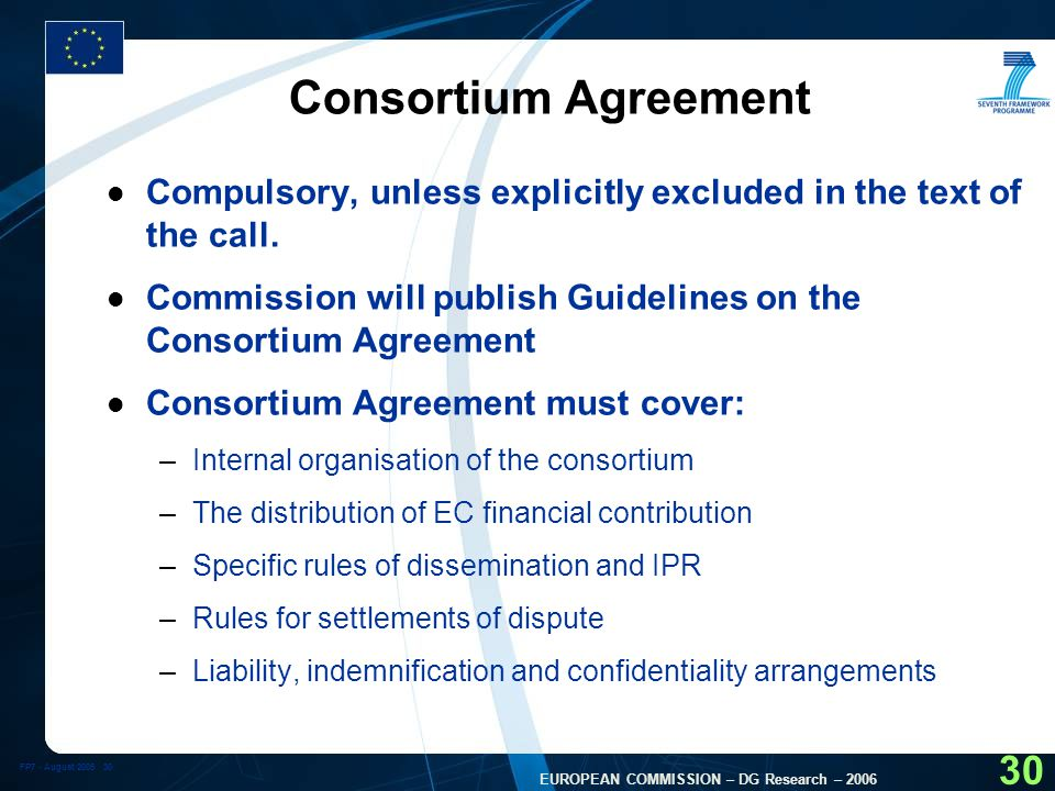 FP7 - August EUROPEAN COMMISSION – DG Research – Consortium Agreement l Compulsory, unless explicitly excluded in the text of the call.