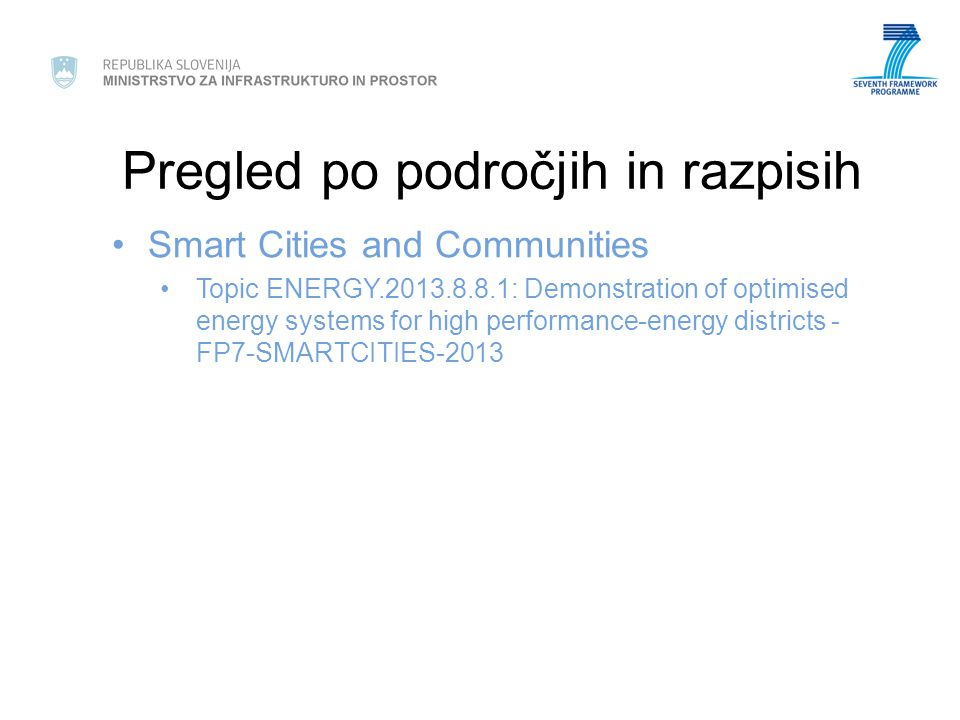 Pregled po področjih in razpisih Smart Cities and Communities Topic ENERGY.2013.8.8.1: Demonstration of optimised energy systems for high performance-