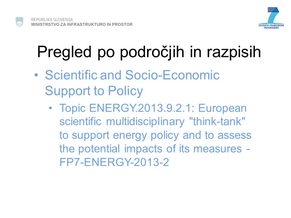 Pregled po področjih in razpisih Scientific and Socio-Economic Support to Policy Topic ENERGY.2013.9.2.1: European scientific multidisciplinary