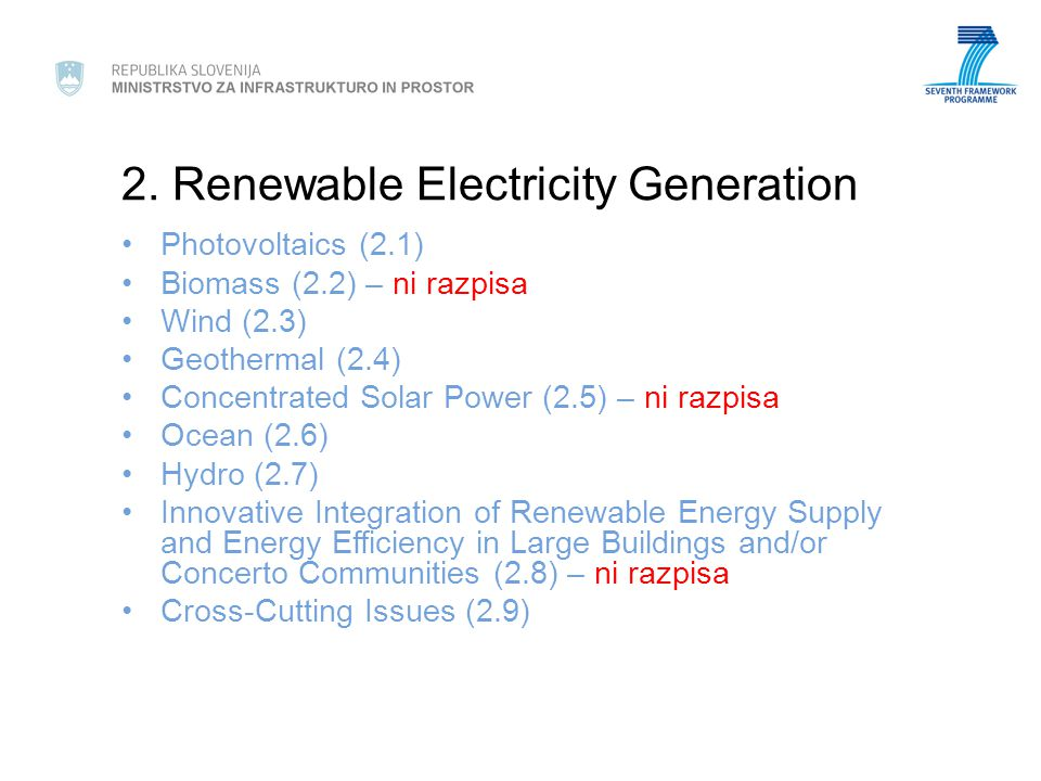 2. Renewable Electricity Generation Photovoltaics (2.1) Biomass (2.2) – ni razpisa Wind (2.3) Geothermal (2.4) Concentrated Solar Power (2.5) – ni raz