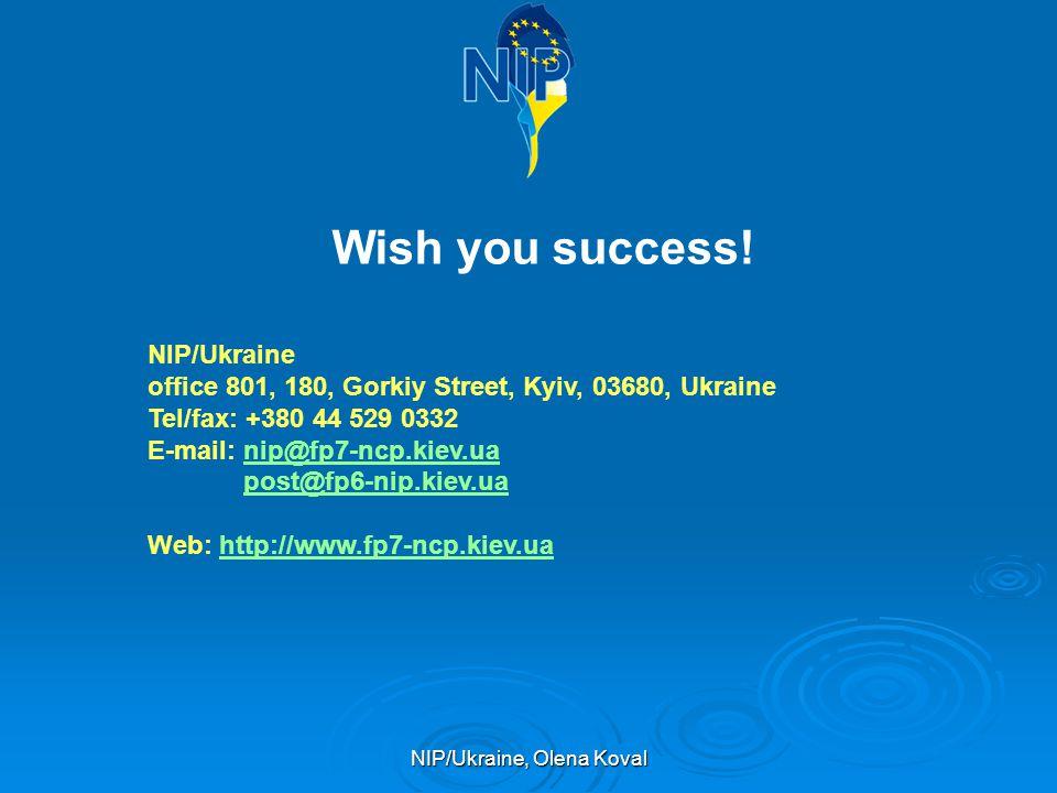 NIP/Ukraine, Olena Koval Wish you success! NIP/Ukraine office 801, 180, Gorkiy Street, Kyiv, 03680, Ukraine Tel/fax: +380 44 529 0332 E-mail: nip@fp7-