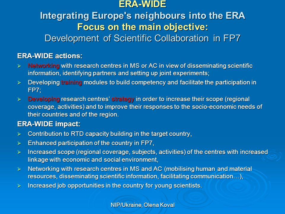 NIP/Ukraine, Olena Koval ERA-WIDE Integrating Europe's neighbours into the ERA Focus on the main objective: Development of Scientific Collaboration in