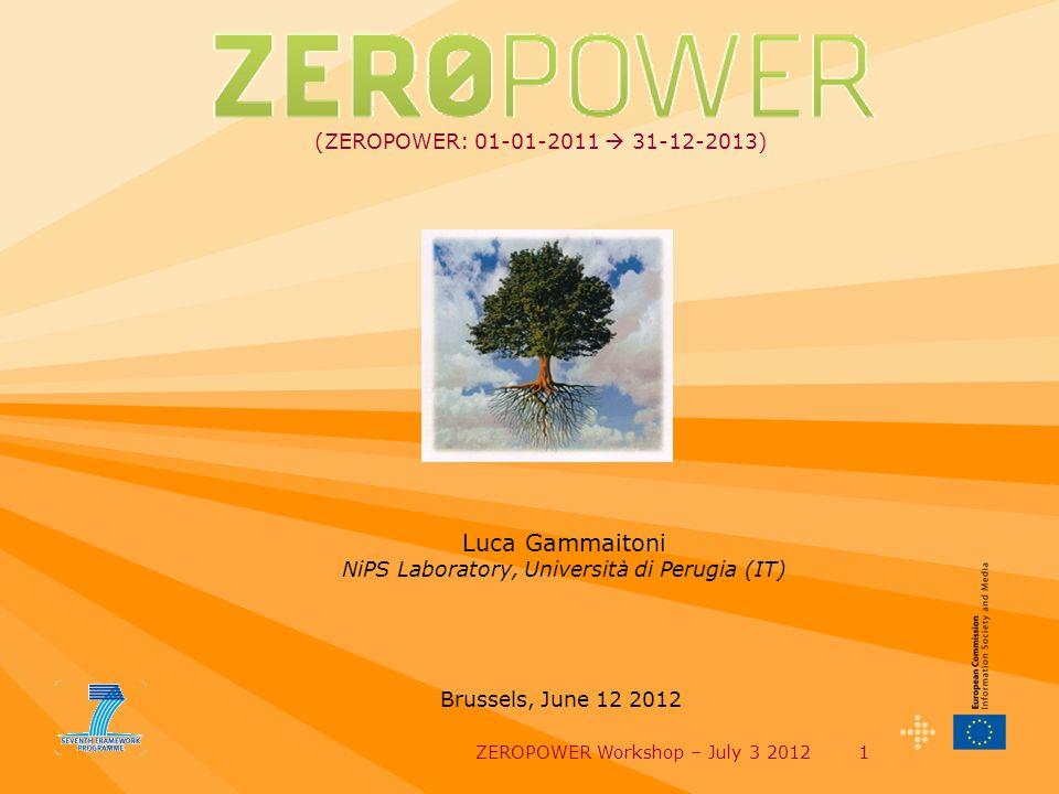 ZEROPOWER Workshop – July 3 20121 (ZEROPOWER: 01-01-2011  31-12-2013) Luca Gammaitoni NiPS Laboratory, Università di Perugia (IT) Brussels, June 12 2