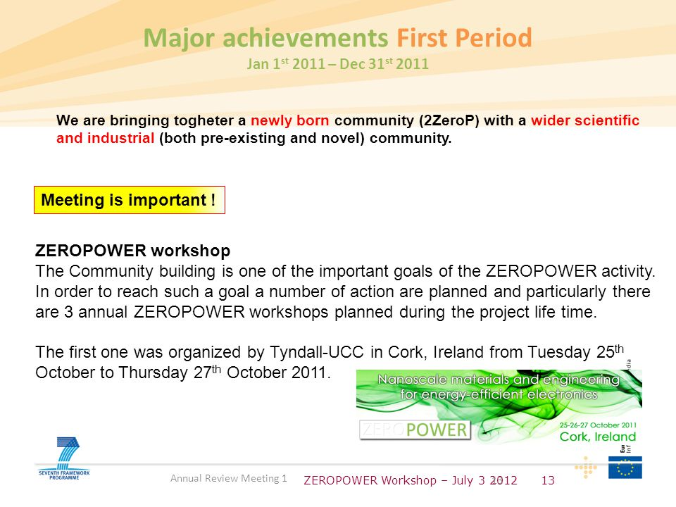 ZEROPOWER Workshop – July 3 201213 Annual Review Meeting 1 Major achievements First Period Jan 1 st 2011 – Dec 31 st 2011 Meeting is important ! We ar