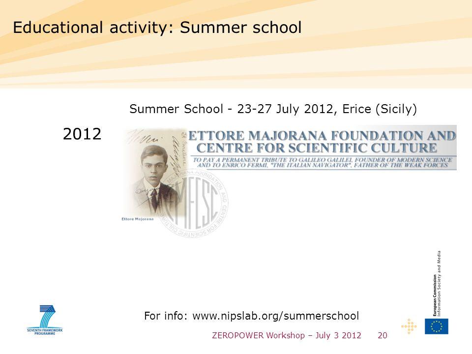 ZEROPOWER Workshop – July 3 201220 Educational activity: Summer school 2012 Summer School - 23-27 July 2012, Erice (Sicily) For info: www.nipslab.org/