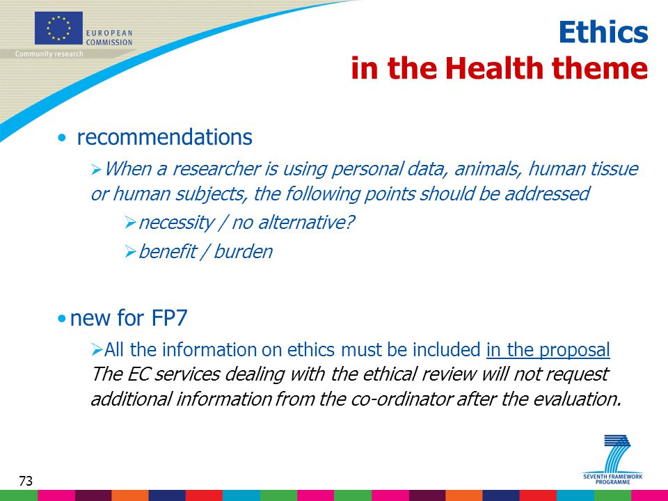 73 Ethics in the Health theme recommendations  When a researcher is using personal data, animals, human tissue or human subjects, the following points should be addressed  necessity / no alternative.