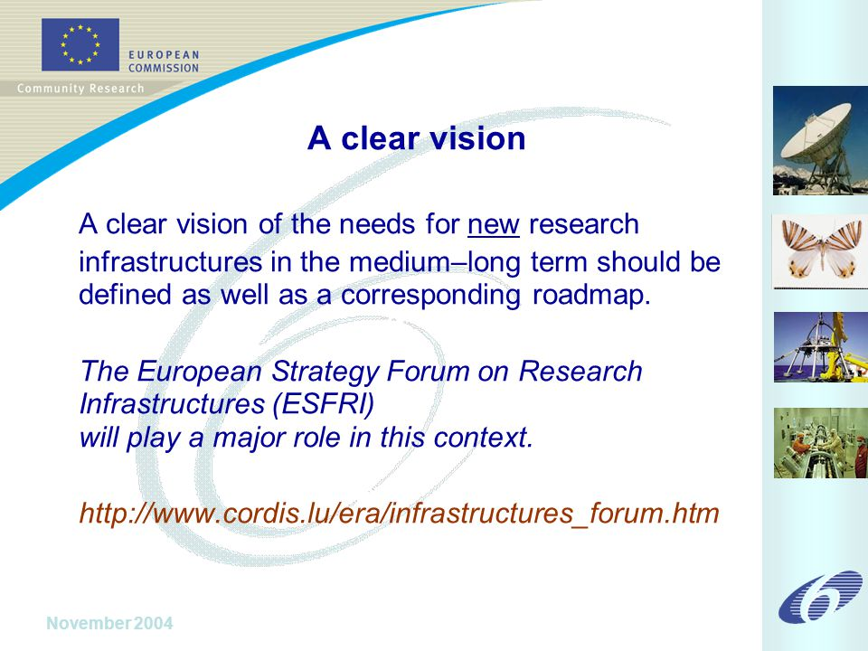 November 2004 A clear vision A clear vision of the needs for new research infrastructures in the medium–long term should be defined as well as a corresponding roadmap.
