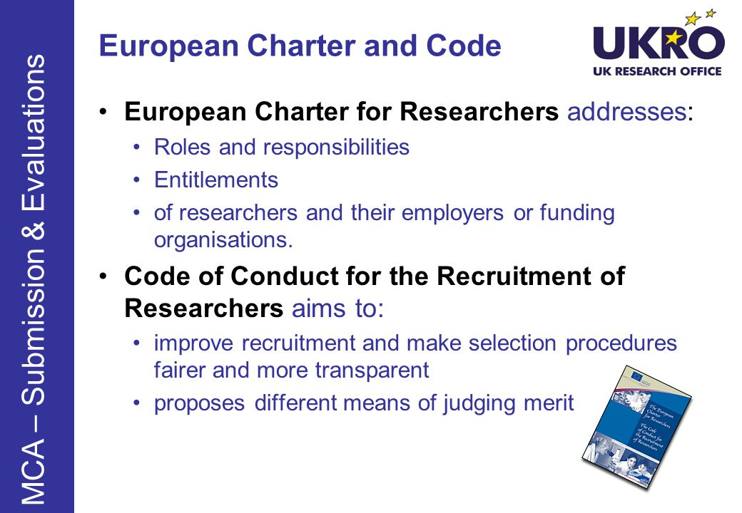 European Charter and Code European Charter for Researchers addresses: Roles and responsibilities Entitlements of researchers and their employers or funding organisations.