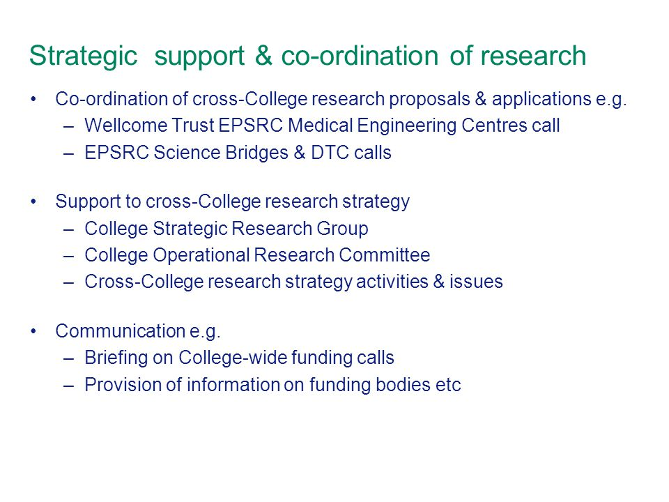 Strategic support & co-ordination of research Co-ordination of cross-College research proposals & applications e.g.