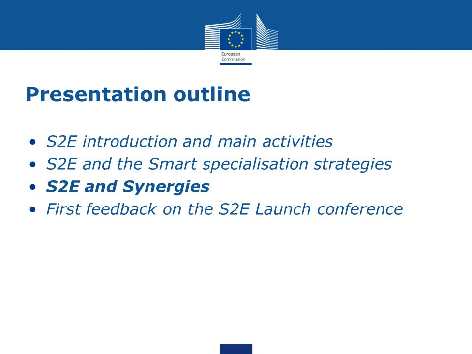 Presentation outline S2E introduction and main activities S2E and the Smart specialisation strategies S2E and Synergies First feedback on the S2E Laun