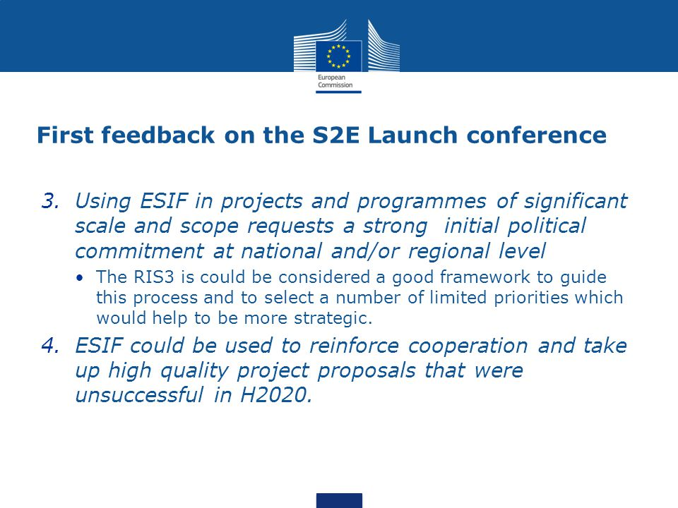 3.Using ESIF in projects and programmes of significant scale and scope requests a strong initial political commitment at national and/or regional level The RIS3 is could be considered a good framework to guide this process and to select a number of limited priorities which would help to be more strategic.