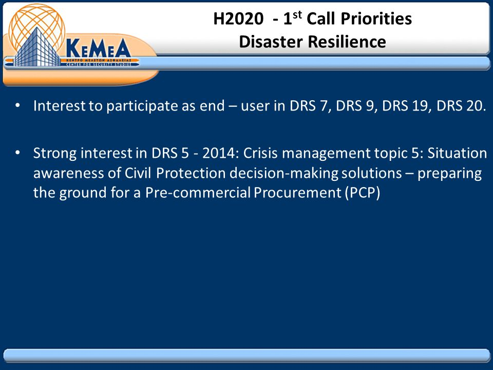 H2020 - 1 st Call Priorities Disaster Resilience Interest to participate as end – user in DRS 7, DRS 9, DRS 19, DRS 20.