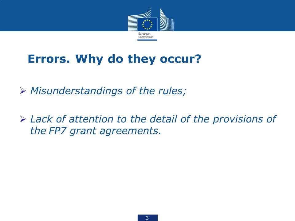 3 3  Misunderstandings of the rules;  Lack of attention to the detail of the provisions of theFP7 grant agreements.