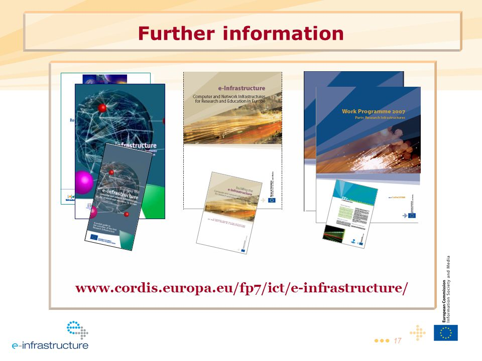 17 Further information www.cordis.europa.eu/fp7/ict/e-infrastructure/