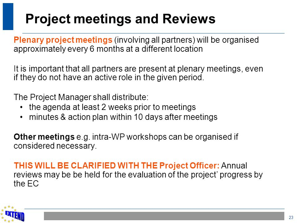23 Project meetings and Reviews Plenary project meetings (involving all partners) will be organised approximately every 6 months at a different locati