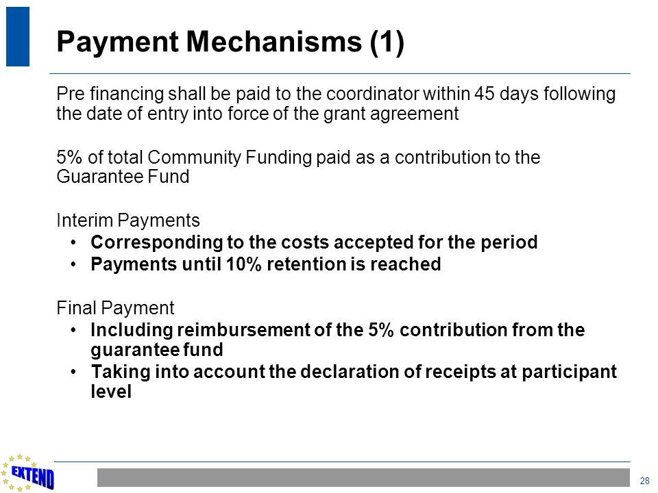 28 Payment Mechanisms (1) Pre financing shall be paid to the coordinator within 45 days following the date of entry into force of the grant agreement