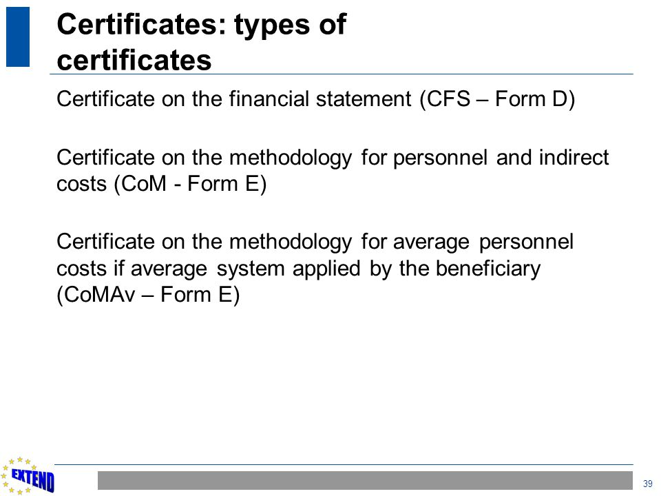 39 Certificates: types of certificates Certificate on the financial statement (CFS – Form D) Certificate on the methodology for personnel and indirect