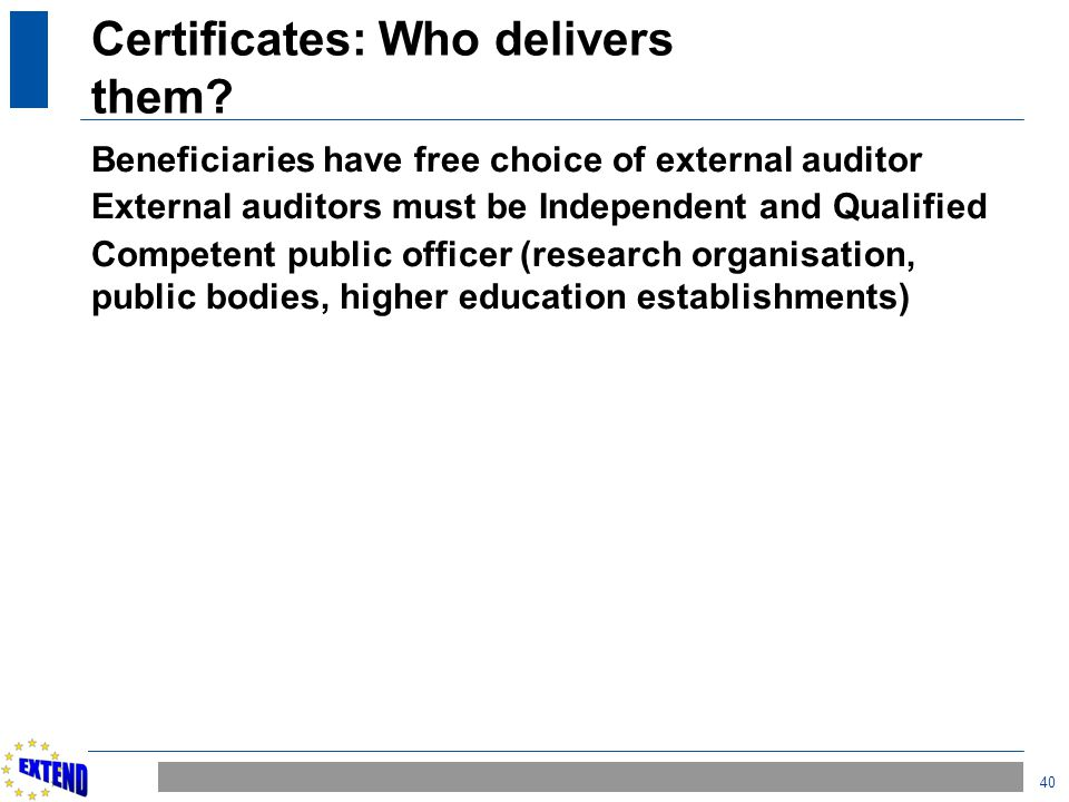 40 Certificates: Who delivers them? Beneficiaries have free choice of external auditor External auditors must be Independent and Qualified Competent p