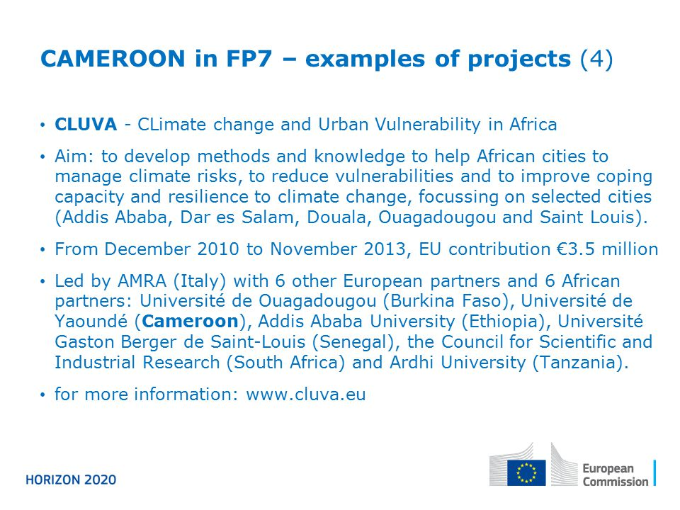 CAMEROON in FP7 – examples of projects (4) CLUVA - CLimate change and Urban Vulnerability in Africa Aim: to develop methods and knowledge to help Afri