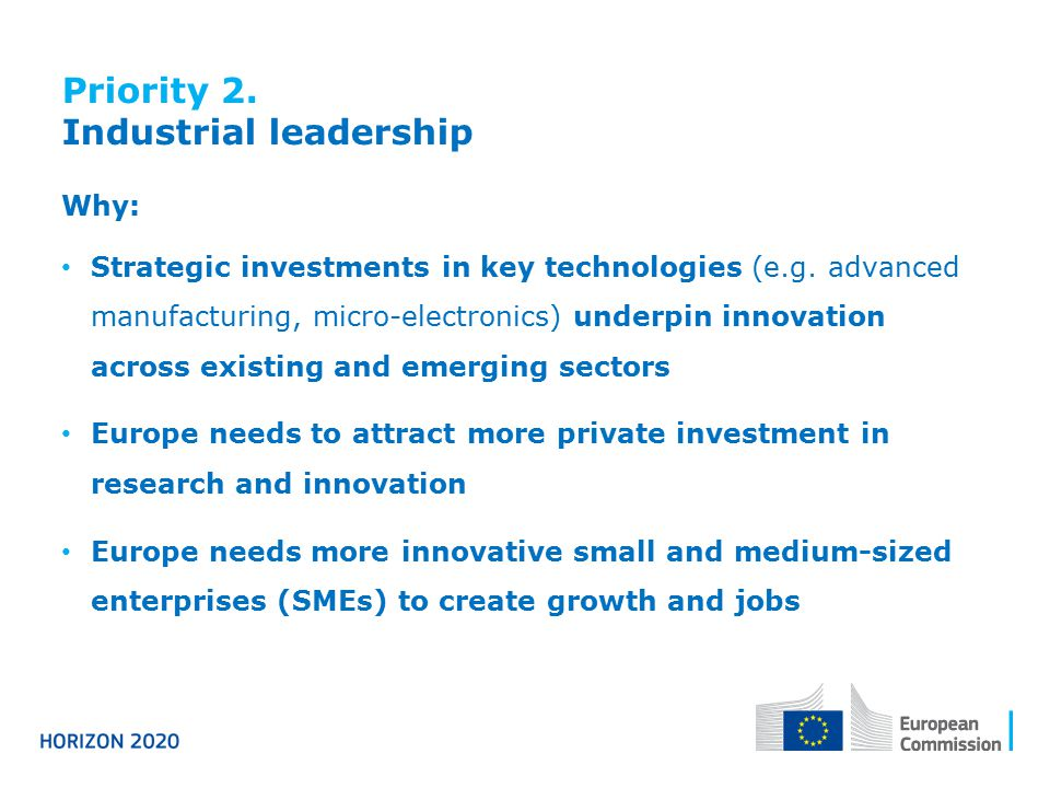 Priority 2. Industrial leadership Why: Strategic investments in key technologies (e.g. advanced manufacturing, micro-electronics) underpin innovation