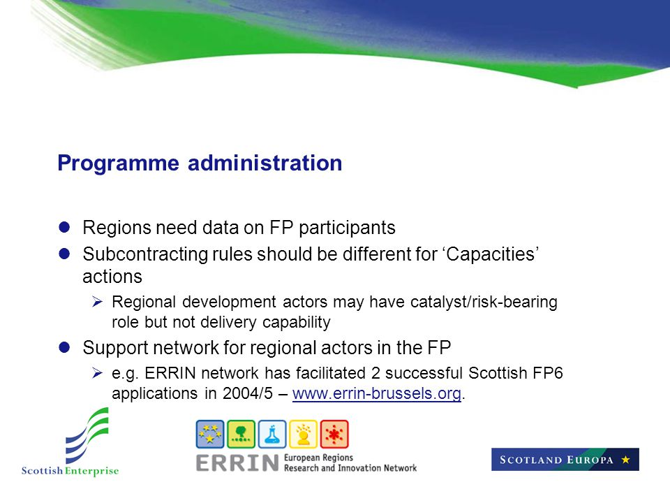 Programme administration Regions need data on FP participants Subcontracting rules should be different for 'Capacities' actions  Regional development actors may have catalyst/risk-bearing role but not delivery capability Support network for regional actors in the FP  e.g.