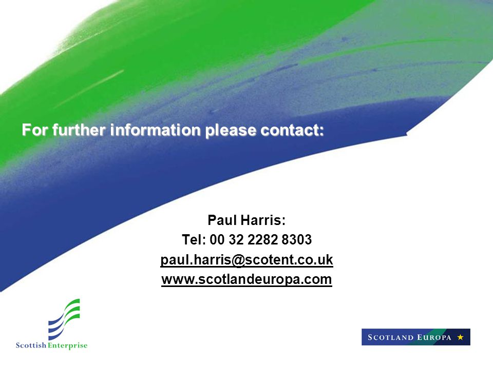 For further information please contact: Paul Harris: Tel: 00 32 2282 8303 paul.harris@scotent.co.uk www.scotlandeuropa.com