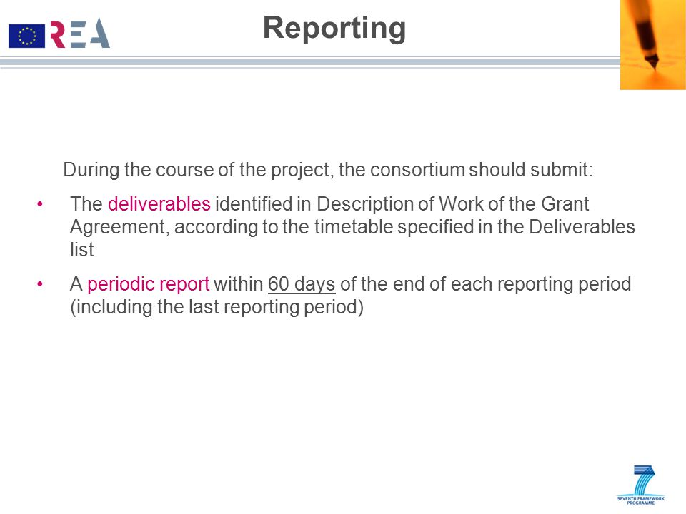 Reporting During the course of the project, the consortium should submit: The deliverables identified in Description of Work of the Grant Agreement, a