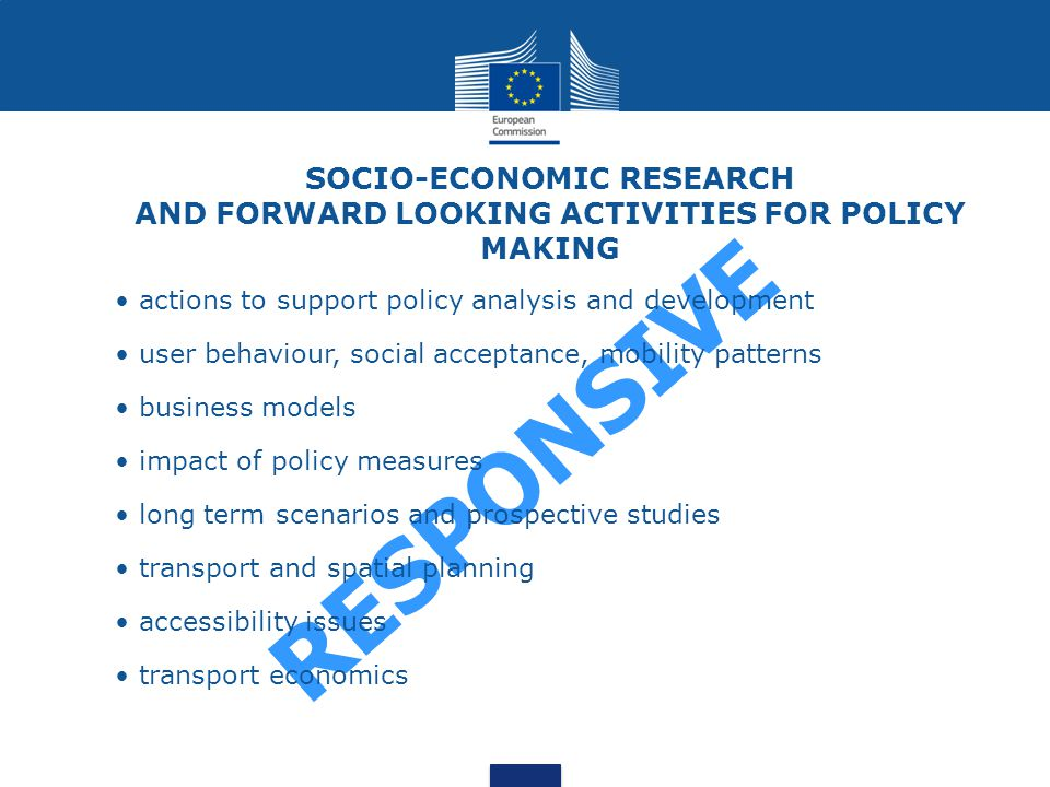 SOCIO-ECONOMIC RESEARCH AND FORWARD LOOKING ACTIVITIES FOR POLICY MAKING RESPONSIVE actions to support policy analysis and development user behaviour,