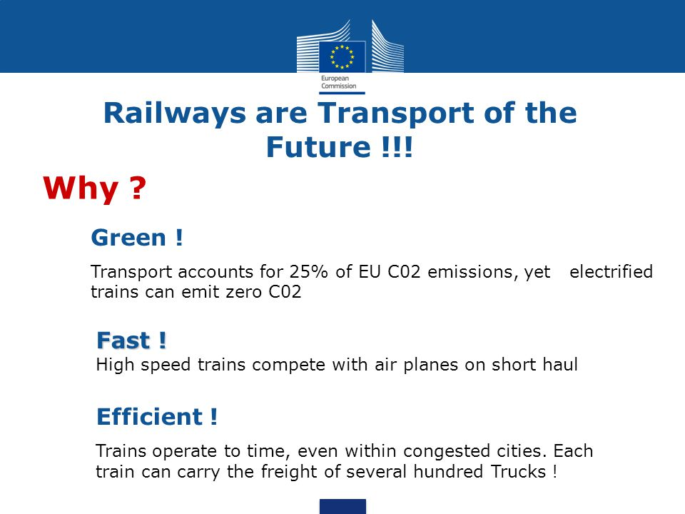 Railways are Transport of the Future !!! Why ? Green ! Transport accounts for 25% of EU C02 emissions, yet electrified trains can emit zero C02 Fast !