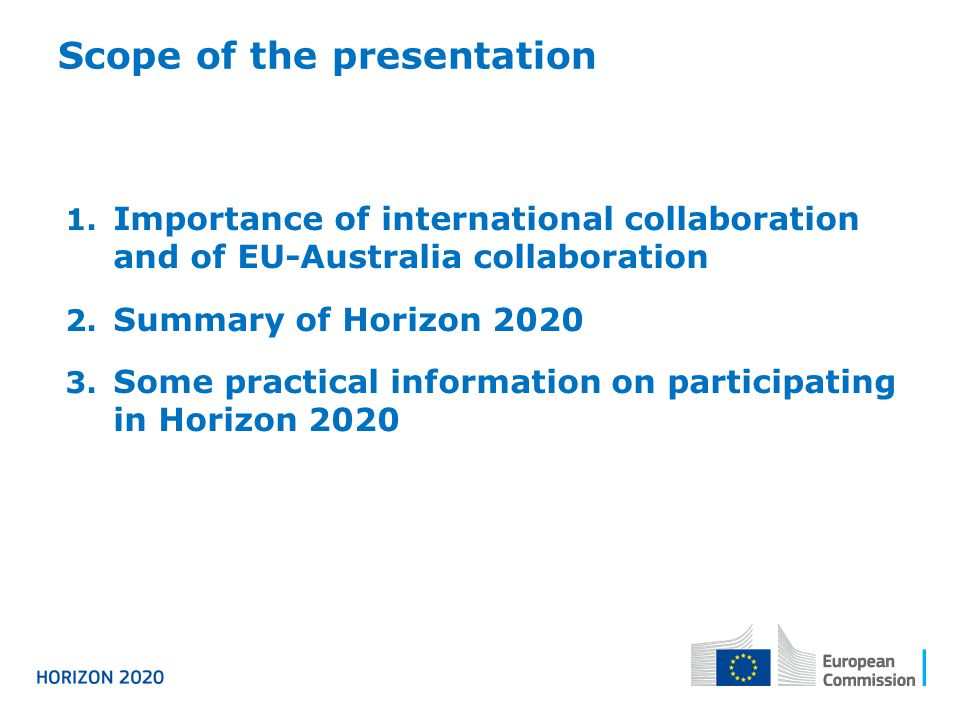 International cooperation Crucial to address many Horizon 2020 objectives Principle of general openness: the most open reseach programme in the world Entities from industrialised countries and emerging economies are treated on equal footing with EU partners (same IPR) Funding available for participants in low and medium income countries.