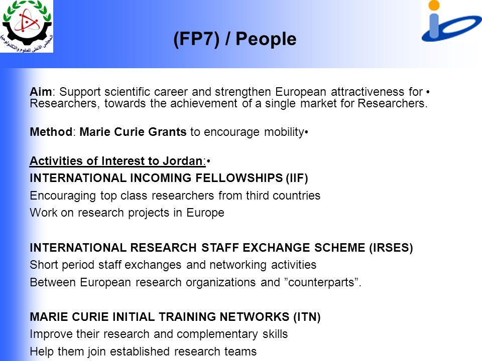 (FP7) / People Aim: Support scientific career and strengthen European attractiveness for Researchers, towards the achievement of a single market for Researchers.