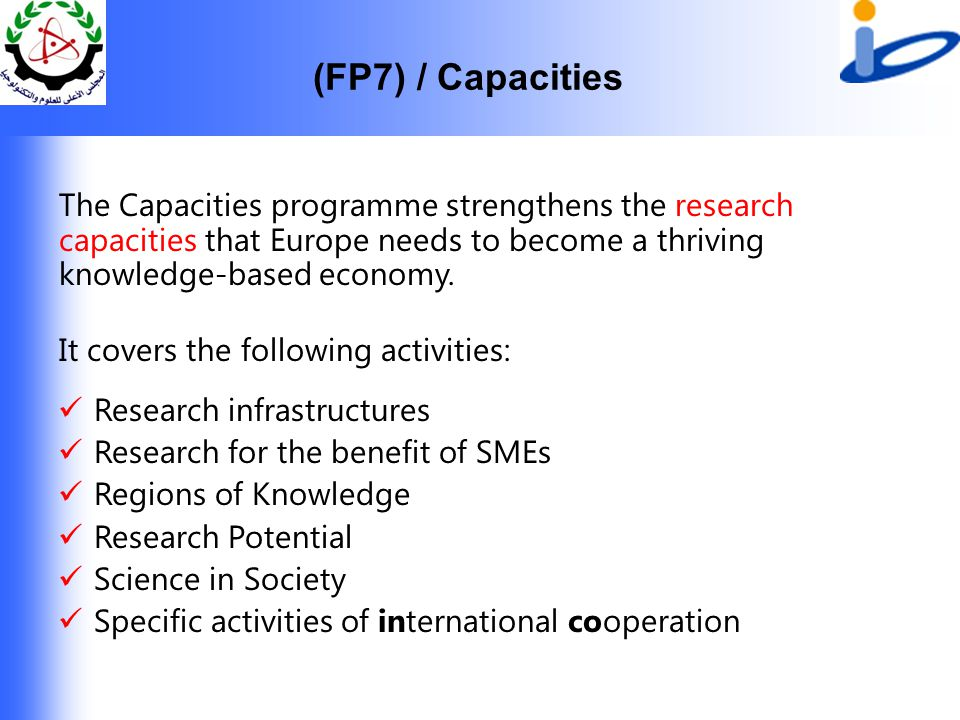 (FP7) / Capacities The Capacities programme strengthens the research capacities that Europe needs to become a thriving knowledge-based economy.