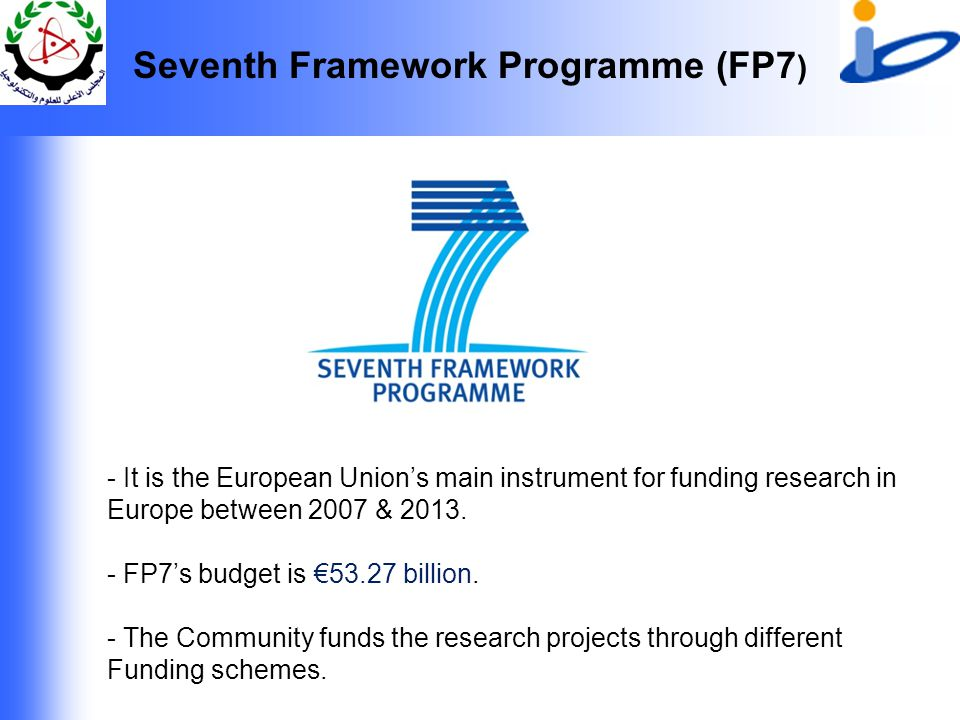 Seventh Framework Programme (FP7 ) - It is the European Union's main instrument for funding research in Europe between 2007 & 2013.