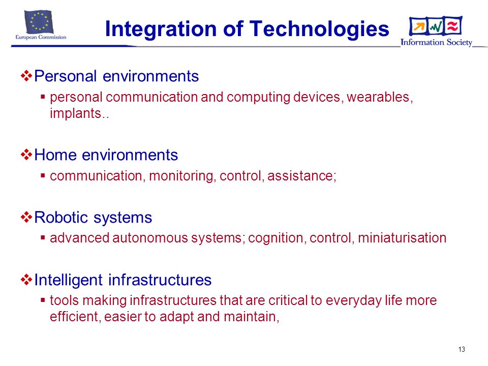 13 Integration of Technologies  Personal environments  personal communication and computing devices, wearables, implants..