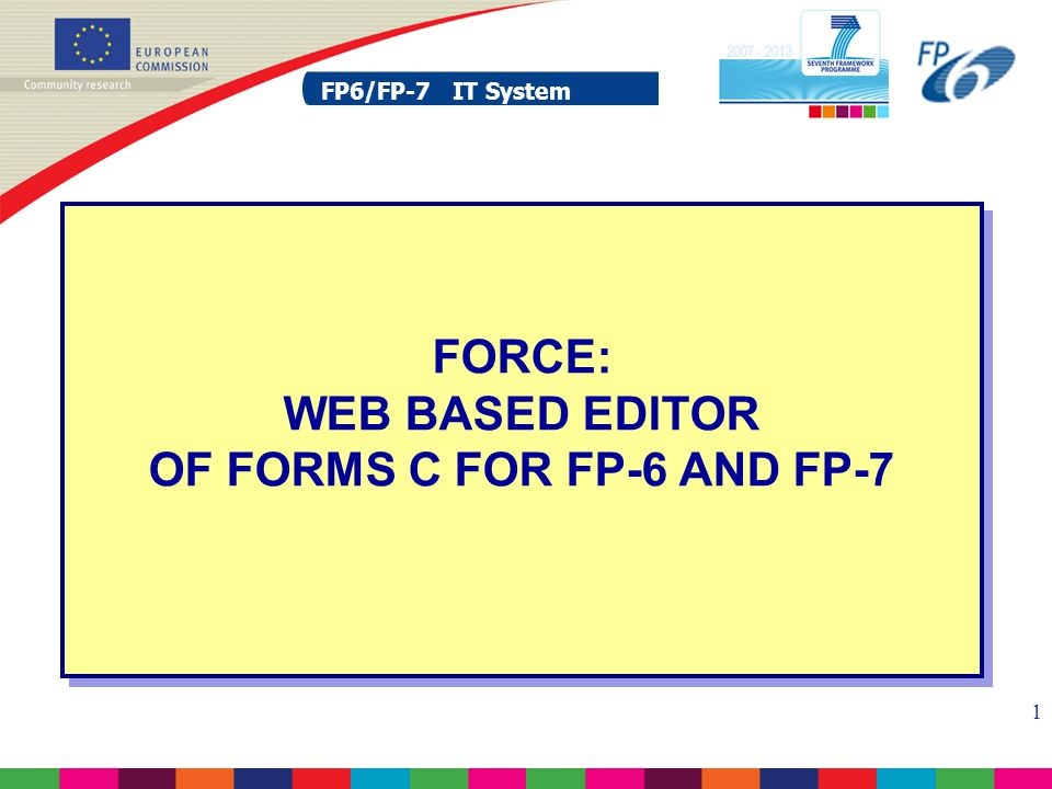 FP6/FP-7 IT System 52 FP6/FP-7 IT System FP6/FP7 Service Desk HELP DESK TRAINING E-mail address: EC-FP7-IT- HELPDESK@ec.europa.eu Phone number: +32 2 29 87288 E-mail address: EC-FP7-IT- TRAINING@ec.europa.eu Phone number: +32 2 29 87293
