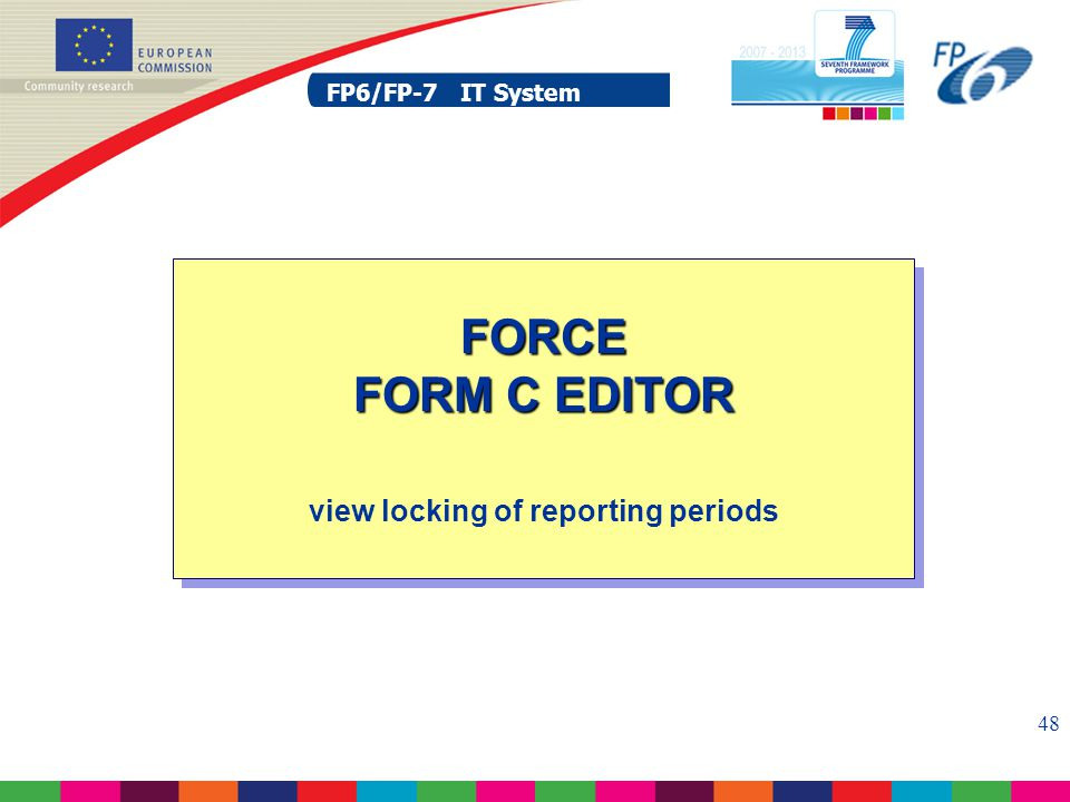 FP6/FP-7 IT System 48 FP6/FP-7 IT System FORCE FORM C EDITOR FORCE FORM C EDITOR view locking of reporting periods
