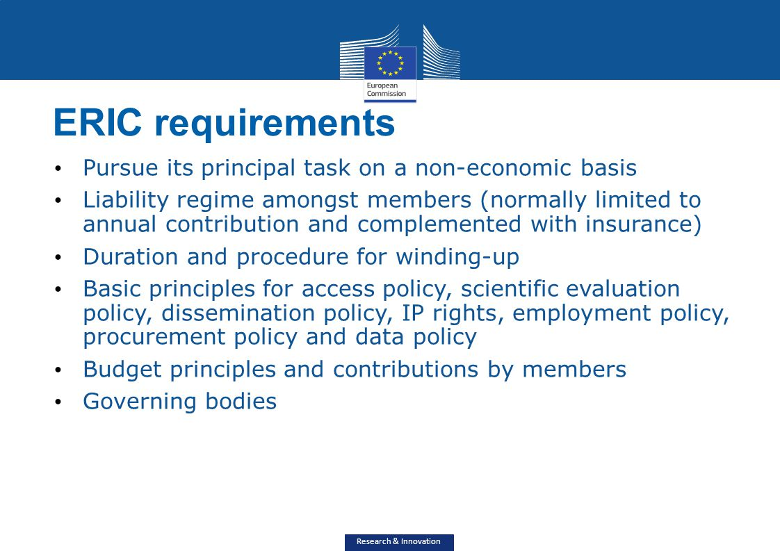 Research & Innovation ERIC requirements Pursue its principal task on a non-economic basis Liability regime amongst members (normally limited to annual