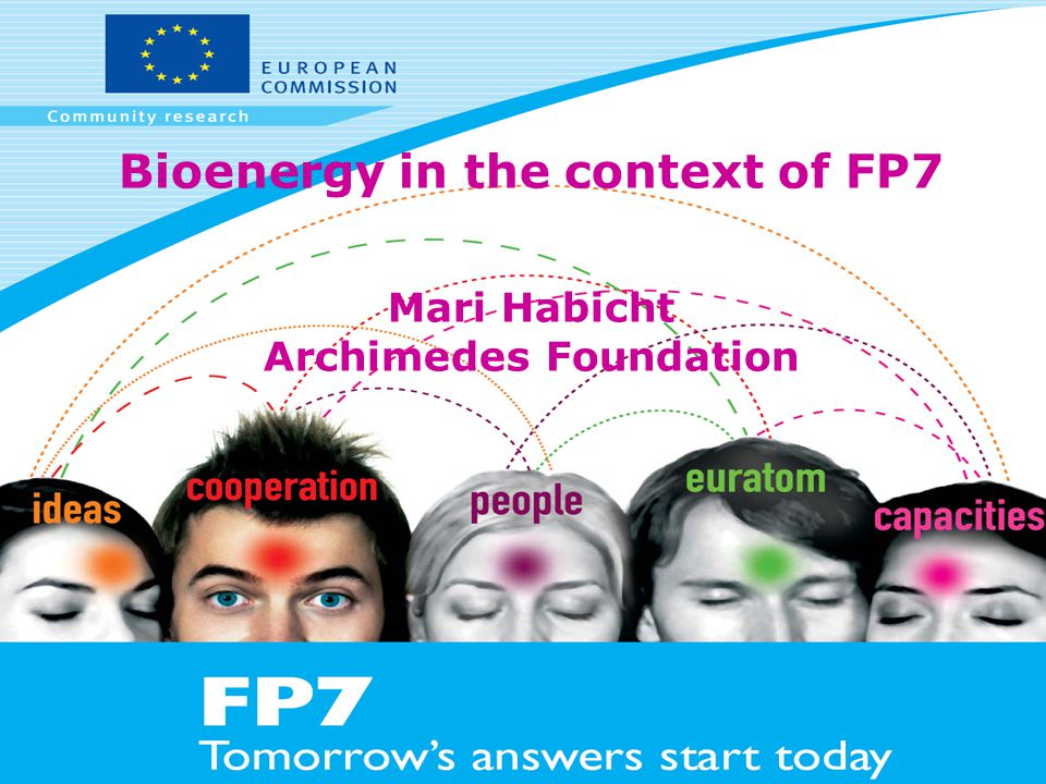 Bioenergy in the context of FP7 Mari Habicht Archimedes Foundation
