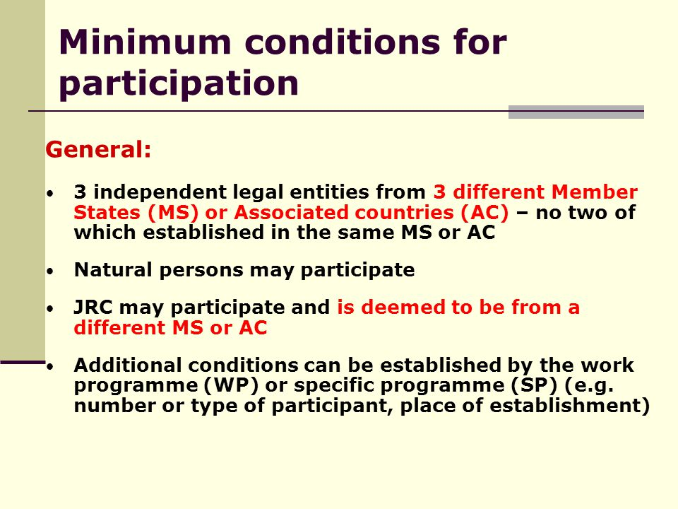 General: 3 independent legal entities from 3 different Member States (MS) or Associated countries (AC) – no two of which established in the same MS or