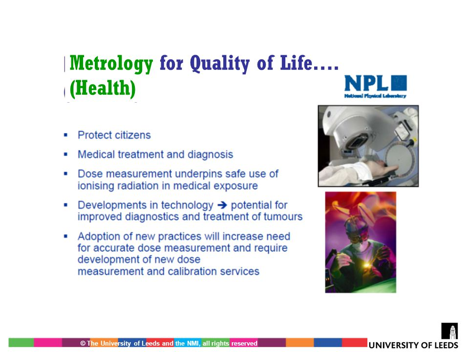 © The University of Leeds and the NMI, all rights reserved Metrology for Quality of Life…. (Health)