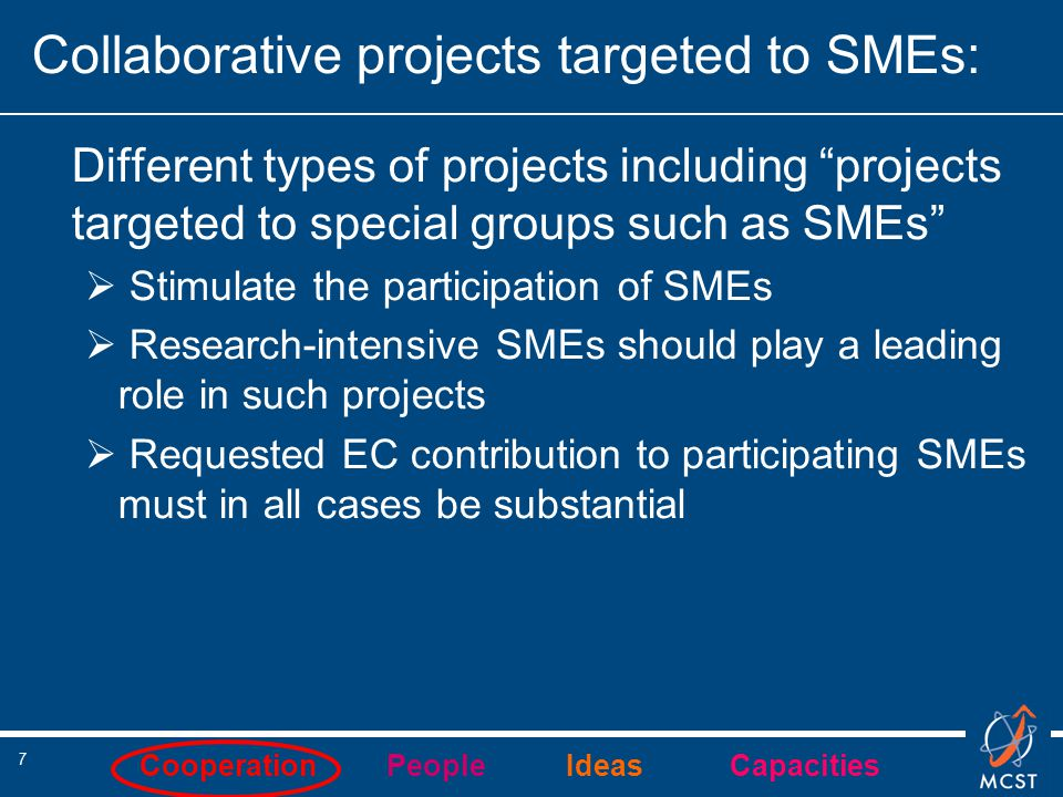 "Cooperation People Ideas Capacities 7 Collaborative projects targeted to SMEs: Different types of projects including ""projects targeted to special gro"
