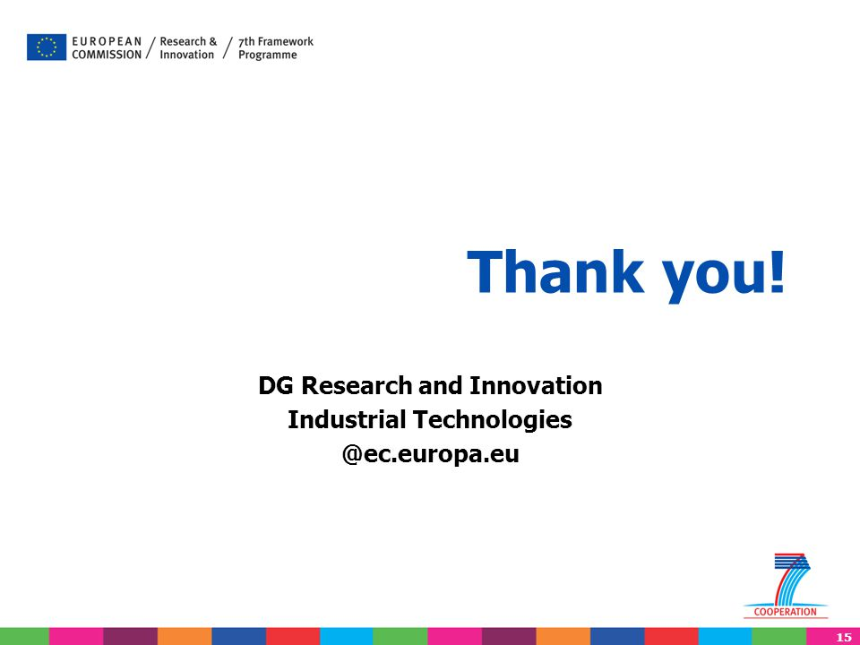 15 Thank you! DG Research and Innovation Industrial Technologies @ec.europa.eu